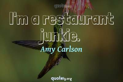 Photo Quote of I'm a restaurant junkie.