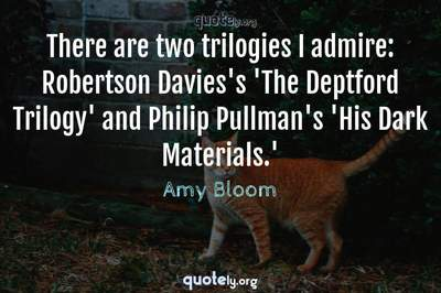 Photo Quote of There are two trilogies I admire: Robertson Davies's 'The Deptford Trilogy' and Philip Pullman's 'His Dark Materials.'