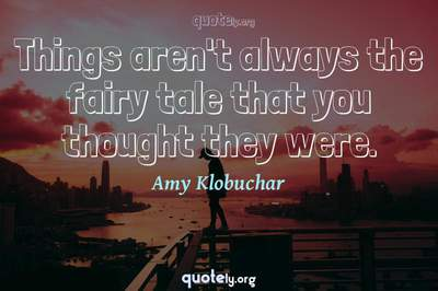 Photo Quote of Things aren't always the fairy tale that you thought they were.
