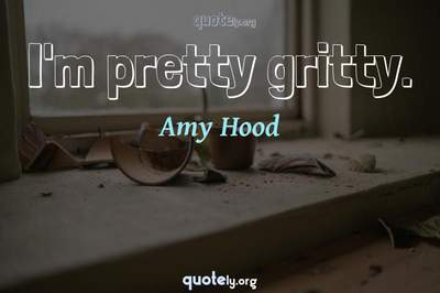 Photo Quote of I'm pretty gritty.