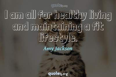 Photo Quote of I am all for healthy living and maintaining a fit lifestyle.