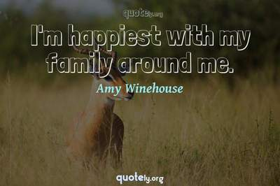 Photo Quote of I'm happiest with my family around me.