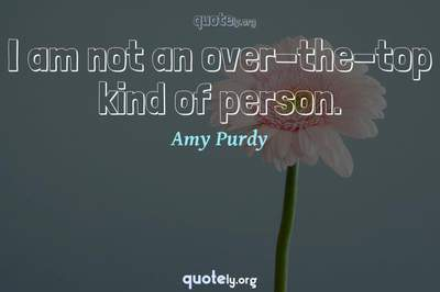 Photo Quote of I am not an over-the-top kind of person.