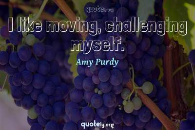 Photo Quote of I like moving, challenging myself.