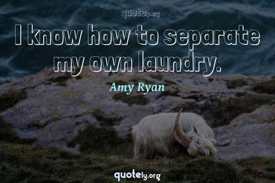 Photo Quote of I know how to separate my own laundry.