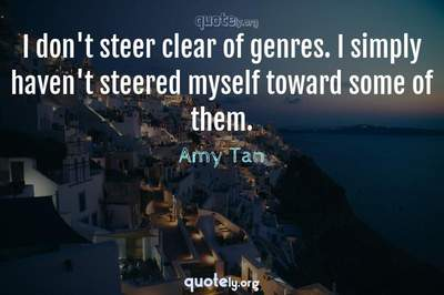 Photo Quote of I don't steer clear of genres. I simply haven't steered myself toward some of them.