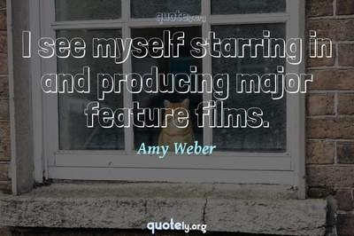 Photo Quote of I see myself starring in and producing major feature films.