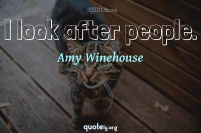 Photo Quote of I look after people.