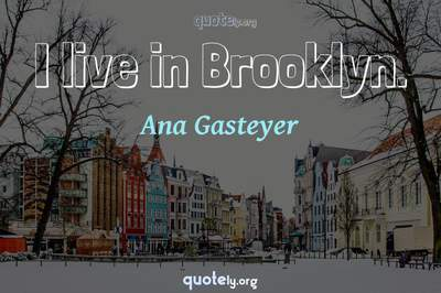 Photo Quote of I live in Brooklyn.
