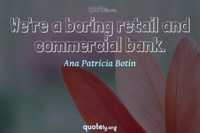 Photo Quote of We're a boring retail and commercial bank.