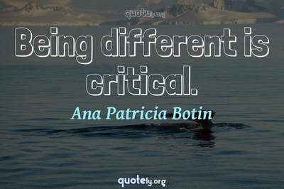 Photo Quote of Being different is critical.