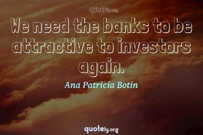 Photo Quote of We need the banks to be attractive to investors again.