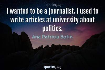 Photo Quote of I wanted to be a journalist. I used to write articles at university about politics.