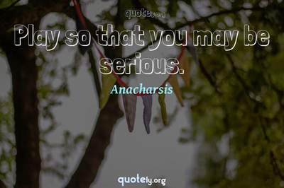 Photo Quote of Play so that you may be serious.