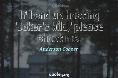Photo Quote of If I end up hosting 'Joker's Wild,' please shoot me.
