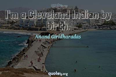 Photo Quote of I'm a Cleveland Indian by birth.
