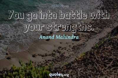 Photo Quote of You go into battle with your strengths.