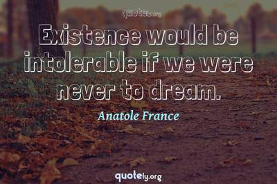 Photo Quote of Existence would be intolerable if we were never to dream.
