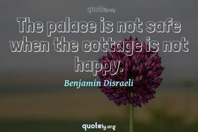 Photo Quote of The palace is not safe when the cottage is not happy.