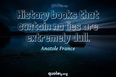 Photo Quote of History books that contain no lies are extremely dull.