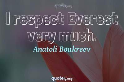 Photo Quote of I respect Everest very much.