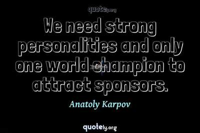 Photo Quote of We need strong personalities and only one world champion to attract sponsors.