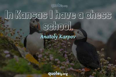 Photo Quote of In Kansas I have a chess school.