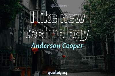 Photo Quote of I like new technology.
