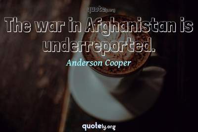 Photo Quote of The war in Afghanistan is underreported.