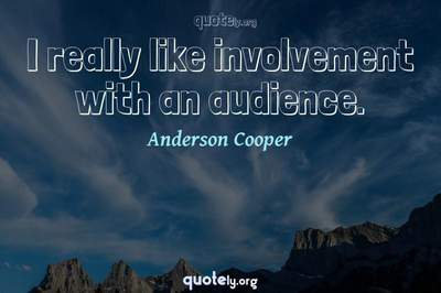 Photo Quote of I really like involvement with an audience.