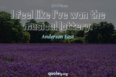 Photo Quote of I feel like I've won the musical lottery.