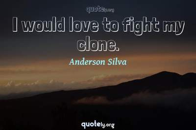 Photo Quote of I would love to fight my clone.