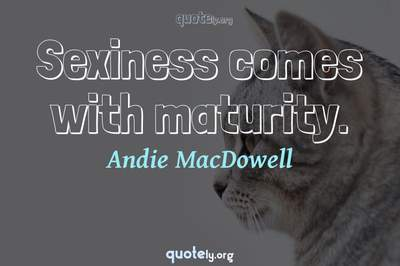 Photo Quote of Sexiness comes with maturity.