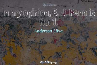 Photo Quote of In my opinion, B. J. Penn is No. 1.
