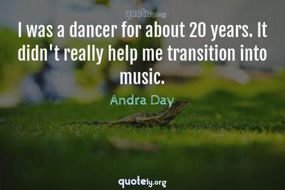 Photo Quote of I was a dancer for about 20 years. It didn't really help me transition into music.