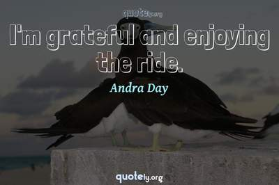 Photo Quote of I'm grateful and enjoying the ride.