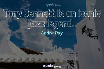 Photo Quote of Tony Bennett is an iconic jazz legend.