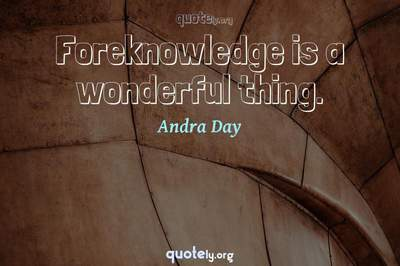 Photo Quote of Foreknowledge is a wonderful thing.