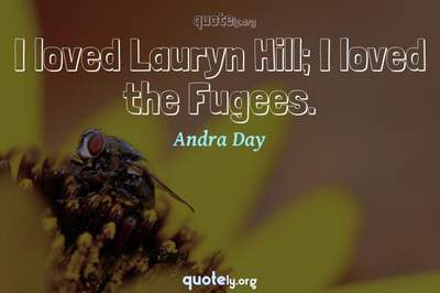 Photo Quote of I loved Lauryn Hill; I loved the Fugees.