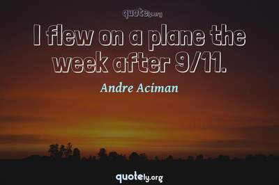 Photo Quote of I flew on a plane the week after 9/11.
