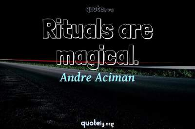 Photo Quote of Rituals are magical.