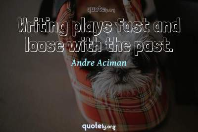 Photo Quote of Writing plays fast and loose with the past.