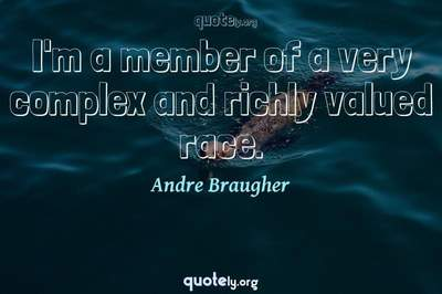 Photo Quote of I'm a member of a very complex and richly valued race.