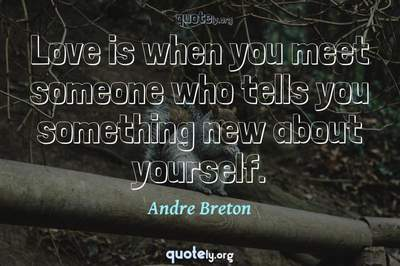 Photo Quote of Love is when you meet someone who tells you something new about yourself.