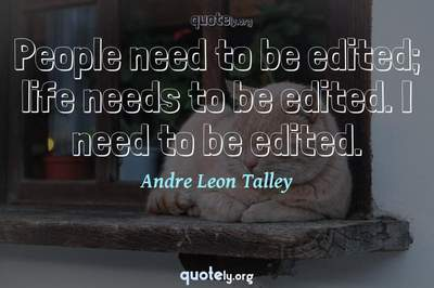 Photo Quote of People need to be edited; life needs to be edited. I need to be edited.