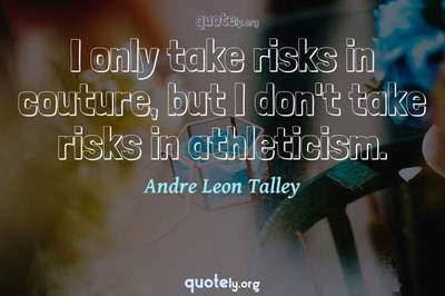 Photo Quote of I only take risks in couture, but I don't take risks in athleticism.
