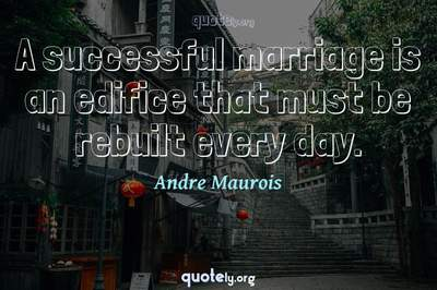 Photo Quote of A successful marriage is an edifice that must be rebuilt every day.