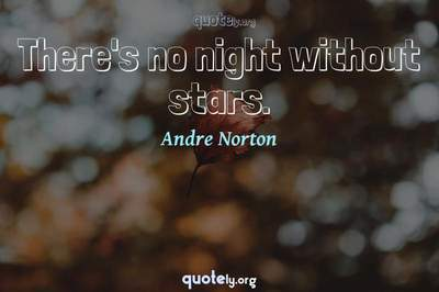 Photo Quote of There's no night without stars.