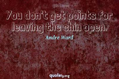 Photo Quote of You don't get points for leaving the chin open.