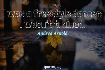 Photo Quote of I was a freestyle dancer; I wasn't trained.
